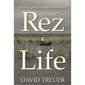 """Book Review: """"Rez Life: An Indian's Journey Through Reservation Life"""" by David Treuer"""